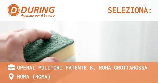 OFFERTA LAVORO - OPERAI PULITORI PATENTE B, ROMA GROTTAROSSA - ROMA (Roma)