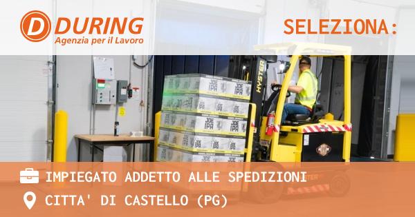 OFFERTA LAVORO - IMPIEGATO ADDETTO ALLE SPEDIZIONI - CITTA' DI CASTELLO (PG)