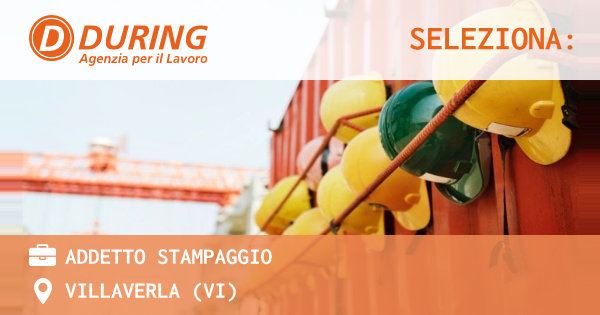 OFFERTA LAVORO - ADDETTO STAMPAGGIO - VILLAVERLA (VI)