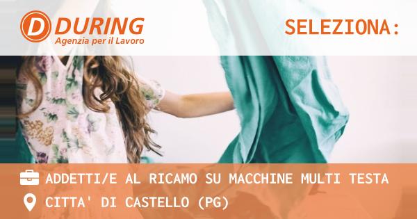 OFFERTA LAVORO - ADDETTI/E AL RICAMO SU MACCHINE MULTI TESTA - CITTA' DI CASTELLO (PG)