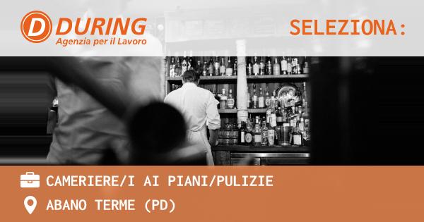 OFFERTA LAVORO - CAMERIERE/I AI PIANI/PULIZIE - ABANO TERME (PD)