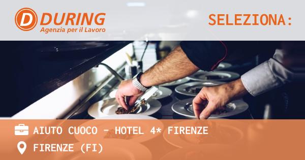 OFFERTA LAVORO - AIUTO CUOCO - HOTEL 4* FIRENZE - FIRENZE (FI)