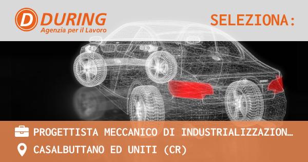 OFFERTA LAVORO - Progettista meccanico di Industrializzazione prodotto - CASALBUTTANO ED UNITI (CR)