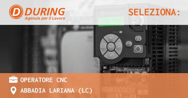 OFFERTA LAVORO - OPERATORE CNC - ABBADIA LARIANA (LC)