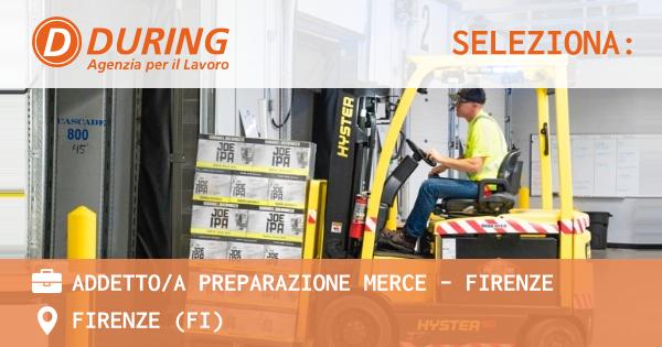 OFFERTA LAVORO - ADDETTO/A PREPARAZIONE MERCE - FIRENZE - FIRENZE (FI)