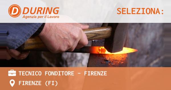 OFFERTA LAVORO - TECNICO FONDITORE - FIRENZE - FIRENZE (FI)