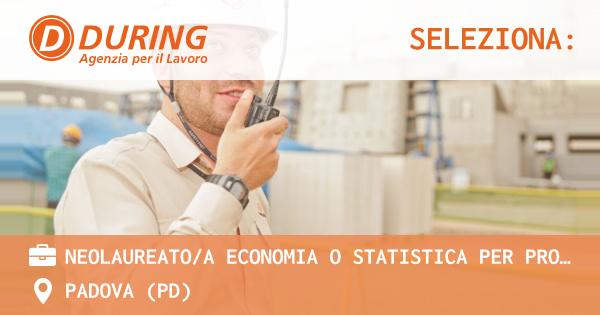 OFFERTA LAVORO - NEOLAUREATO/A ECONOMIA O STATISTICA PER PROGRAMMAZIONE PRODUZIONE - PADOVA (PD)