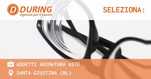 OFFERTA LAVORO - ADDETTI ANIMATURA ASTE - SANTA GIUSTINA (BL)