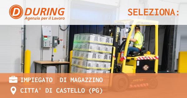 OFFERTA LAVORO - IMPIEGATO  DI MAGAZZINO - CITTA' DI CASTELLO (PG)