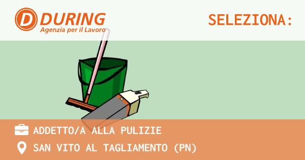 OFFERTA LAVORO - ADDETTO/A ALLA PULIZIE - SAN VITO AL TAGLIAMENTO (PN)