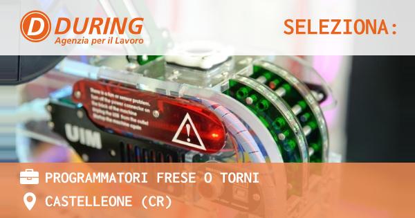 OFFERTA LAVORO - Programmatori frese o torni - CASTELLEONE (CR)