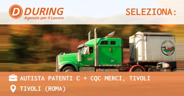 OFFERTA LAVORO - AUTISTA PATENTI C + CQC MERCI, TIVOLI - TIVOLI (Roma)
