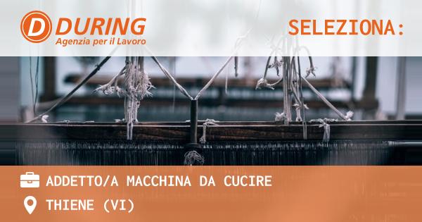 OFFERTA LAVORO - ADDETTO/A MACCHINA DA CUCIRE - THIENE (VI)
