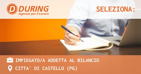 OFFERTA LAVORO - IMPIEGATO/A ADDETTA AL BILANCIO - CITTA' DI CASTELLO (PG)