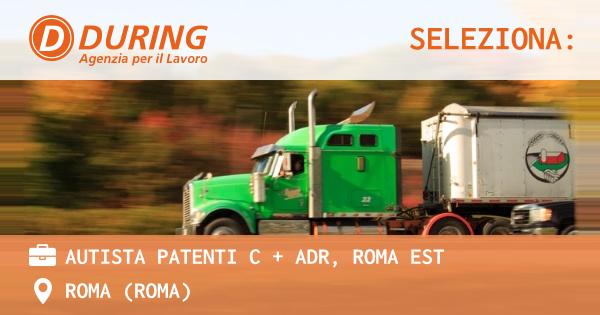 OFFERTA LAVORO - AUTISTA PATENTI C + ADR, ROMA EST - ROMA (Roma)