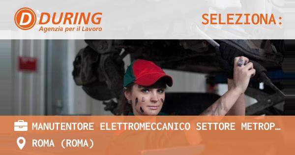 OFFERTA LAVORO - MANUTENTORE ELETTROMECCANICO SETTORE METROPOLITANA - ROMA (Roma)