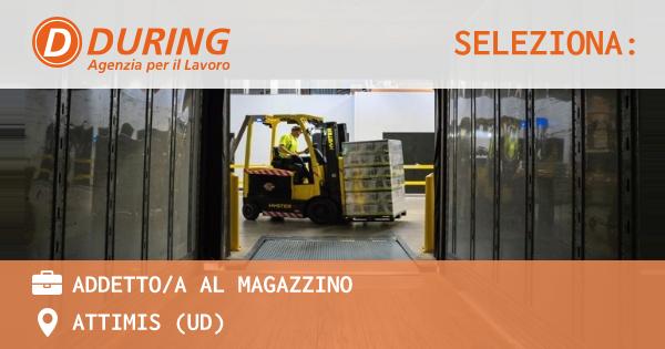 OFFERTA LAVORO - ADDETTO/A AL MAGAZZINO - ATTIMIS (UD)