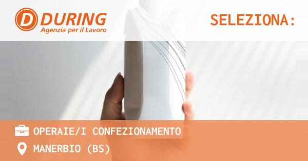 OFFERTA LAVORO - OPERAIE/I CONFEZIONAMENTO - MANERBIO (BS)