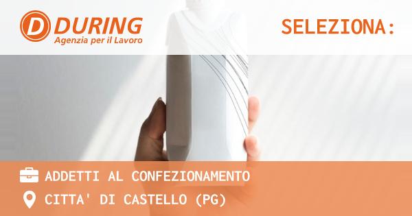 OFFERTA LAVORO - ADDETTI AL CONFEZIONAMENTO - CITTA' DI CASTELLO (PG)