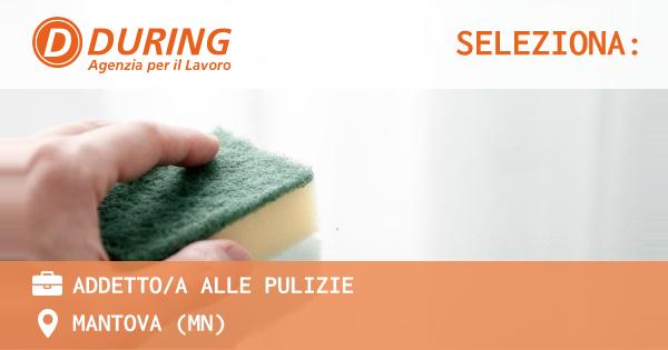 OFFERTA LAVORO - ADDETTO/A ALLE PULIZIE - MANTOVA (MN)