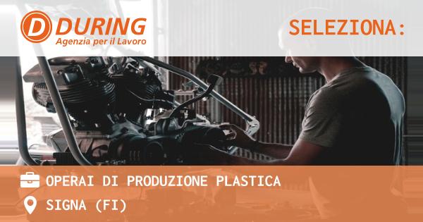 OFFERTA LAVORO - OPERAI DI PRODUZIONE PLASTICA - SIGNA (FI)