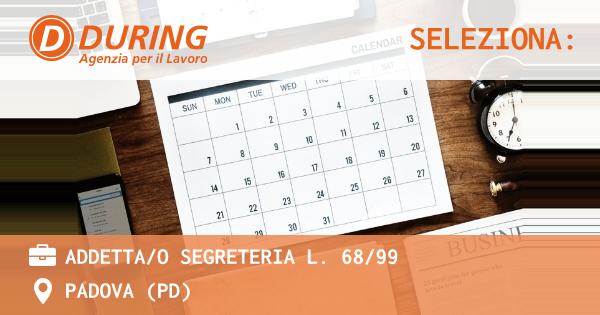 OFFERTA LAVORO - ADDETTA/O SEGRETERIA L. 68/99 - PADOVA (PD)