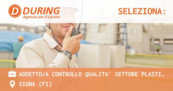 OFFERTA LAVORO - ADDETTO/A CONTROLLO QUALITA' SETTORE PLASTICO - SIGNA (FI)