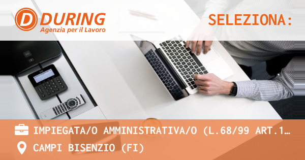 OFFERTA LAVORO - IMPIEGATA/O AMMINISTRATIVA/O (L.68/99 art.1 -18) - CAMPI BISENZIO (FI)