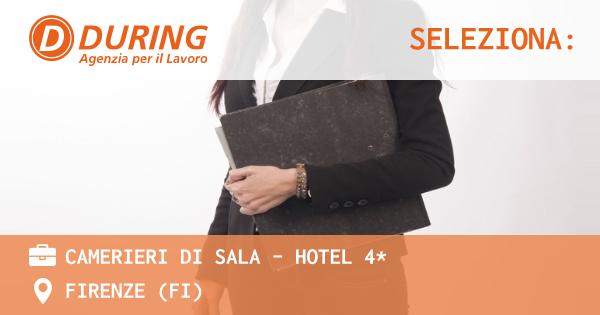 OFFERTA LAVORO - CAMERIERI DI SALA - HOTEL 4* - FIRENZE (FI)