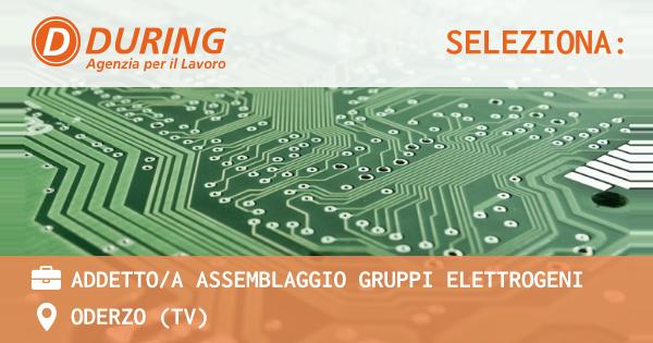 OFFERTA LAVORO - ADDETTO/A ASSEMBLAGGIO GRUPPI ELETTROGENI - ODERZO (TV)