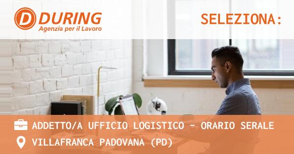 OFFERTA LAVORO - ADDETTO/A UFFICIO LOGISTICO - ORARIO SERALE - VILLAFRANCA PADOVANA (PD)