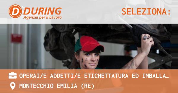 OFFERTA LAVORO - Operai/e Addetti/e etichettatura ed imballaggio - MONTECCHIO EMILIA (RE)