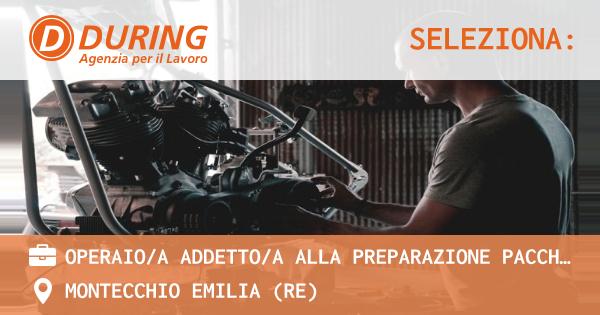 OFFERTA LAVORO - Operaio/a addetto/a alla preparazione pacchi e spedizioni - MONTECCHIO EMILIA (RE)