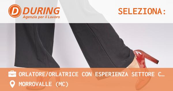 OFFERTA LAVORO - ORLATORE/ORLATRICE con esperienza SETTORE CALZATURIERO - MORROVALLE (MC)