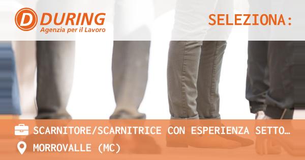 OFFERTA LAVORO - SCARNITORE/SCARNITRICE con esperienza SETTORE CALZATURIERO - MORROVALLE (MC)
