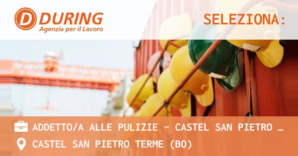 OFFERTA LAVORO - ADDETTO/A ALLE PULIZIE - CASTEL SAN PIETRO TERME (BO) - CASTEL SAN PIETRO TERME (BO)