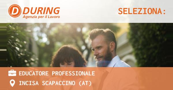 OFFERTA LAVORO - EDUCATORE PROFESSIONALE - INCISA SCAPACCINO (AT)