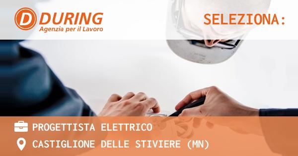 OFFERTA LAVORO - PROGETTISTA ELETTRICO - CASTIGLIONE DELLE STIVIERE (MN)
