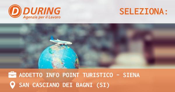 OFFERTA LAVORO - ADDETTO INFO POINT TURISTICO - SIENA - SAN CASCIANO DEI BAGNI (SI)