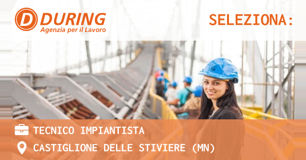 OFFERTA LAVORO - TECNICO IMPIANTISTA - CASTIGLIONE DELLE STIVIERE (MN)