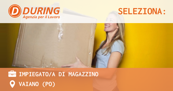 OFFERTA LAVORO - IMPIEGATO/A DI MAGAZZINO - VAIANO (PO)