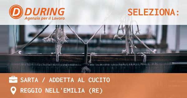 OFFERTA LAVORO - SARTA / ADDETTA AL CUCITO - REGGIO NELL'EMILIA (RE)