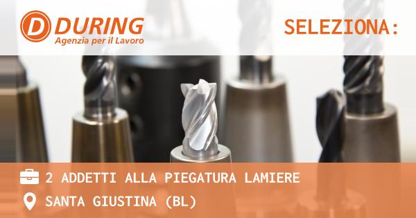OFFERTA LAVORO - 2 ADDETTI ALLA PIEGATURA LAMIERE - SANTA GIUSTINA (BL)