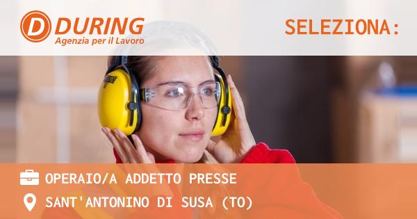 OFFERTA LAVORO - OPERAIO/A ADDETTO PRESSE - SANT'ANTONINO DI SUSA (TO)