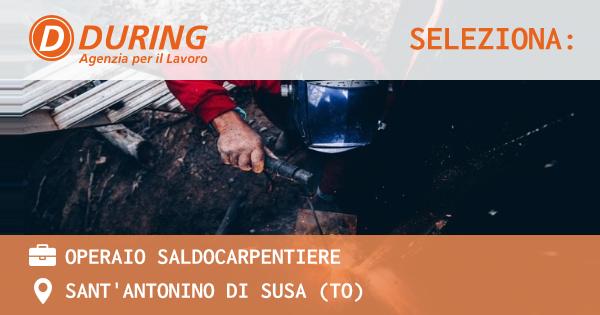 OFFERTA LAVORO - OPERAIO SALDOCARPENTIERE - SANT'ANTONINO DI SUSA (TO)