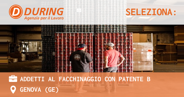 OFFERTA LAVORO - ADDETTI AL FACCHINAGGIO CON PATENTE B - GENOVA (GE)