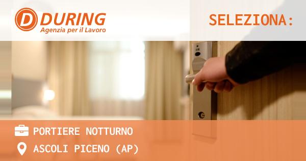 OFFERTA LAVORO - PORTIERE NOTTURNO - ASCOLI PICENO (AP)