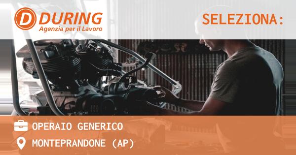 OFFERTA LAVORO - OPERAIO GENERICO - MONTEPRANDONE (AP)