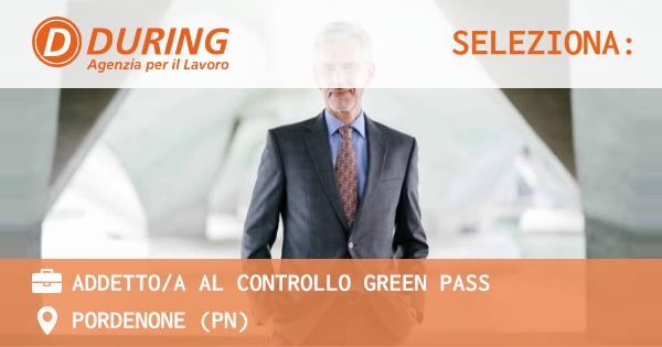 OFFERTA LAVORO - ADDETTO/A AL CONTROLLO GREEN PASS - PORDENONE (PN)