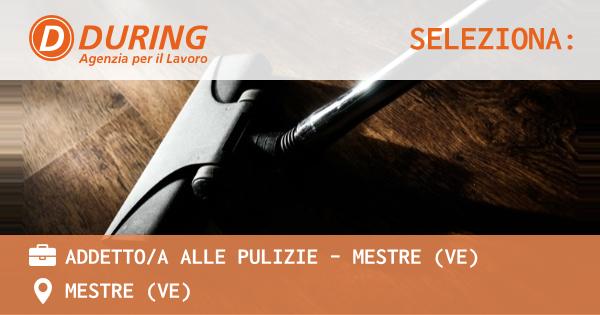 OFFERTA LAVORO - ADDETTO/A ALLE PULIZIE - MESTRE (VE) - MESTRE (VE)
